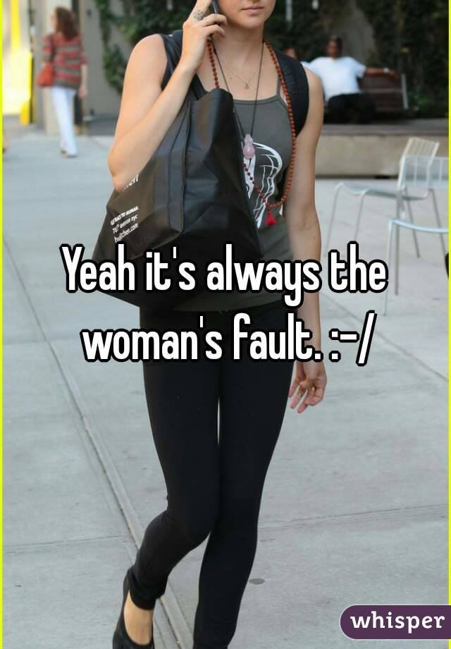 Yeah it's always the woman's fault. :-/