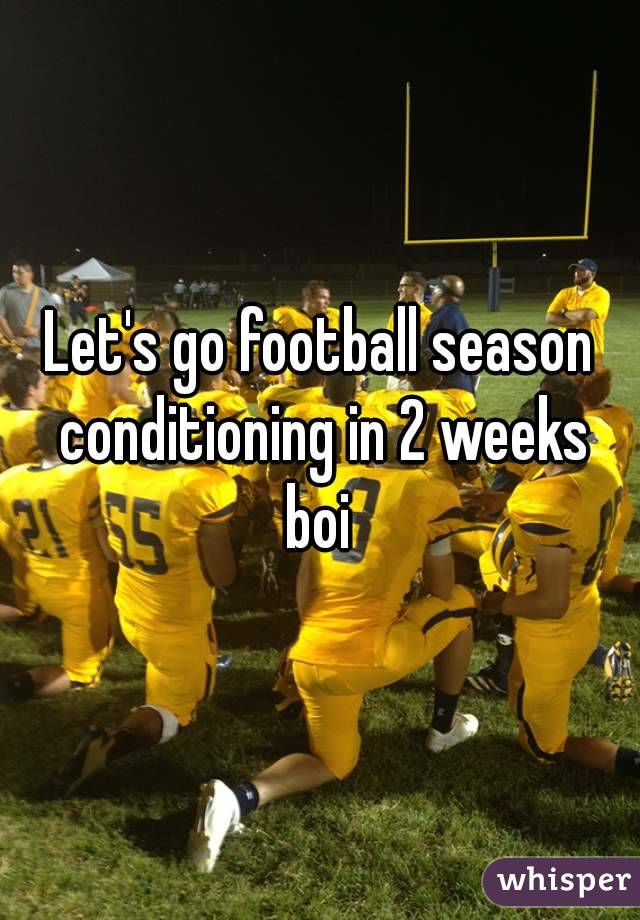 Let's go football season conditioning in 2 weeks boi