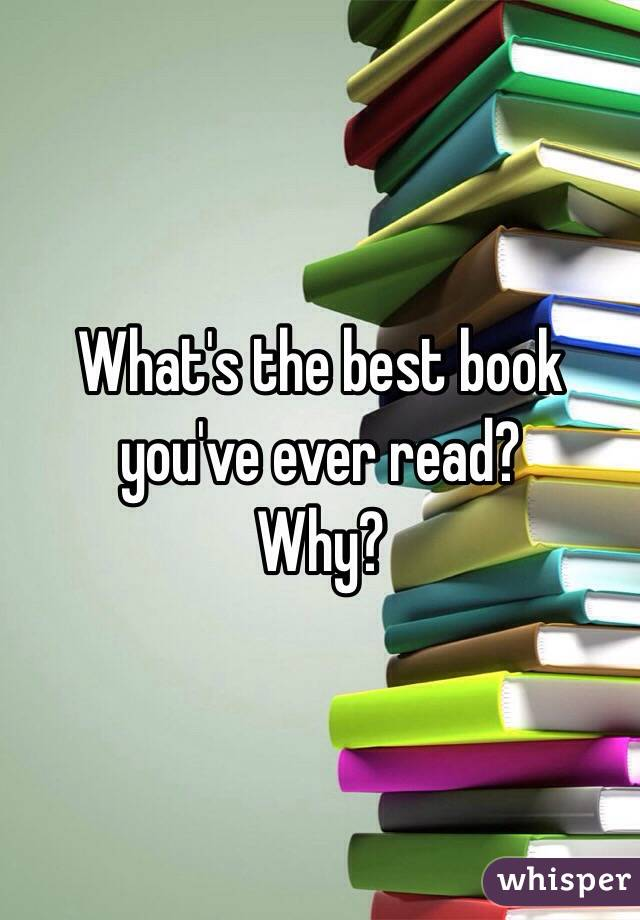 Whats the best book you have ever read..?
