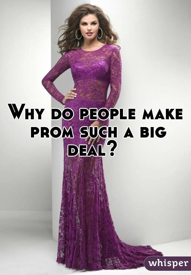 Why do people make prom such a big deal?