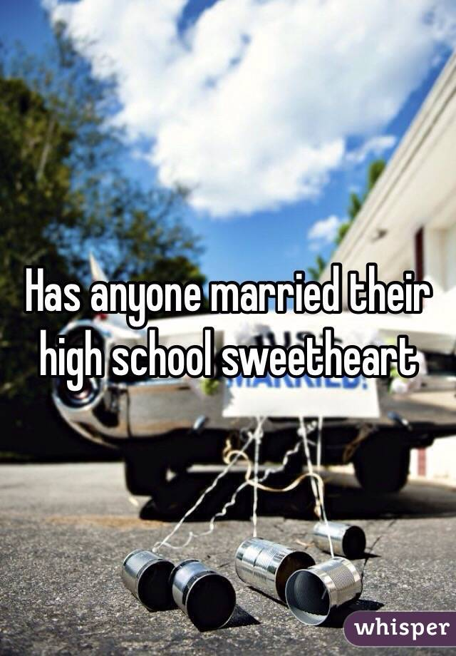 my high school sweetheart High school sweetheart quotes - 1 now that i'm matureyet still somehow childlike, i can't really let it roll like that any more, but i've certainly met different.