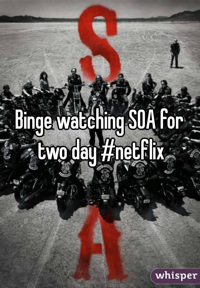 Binge watching SOA for two day #netflix