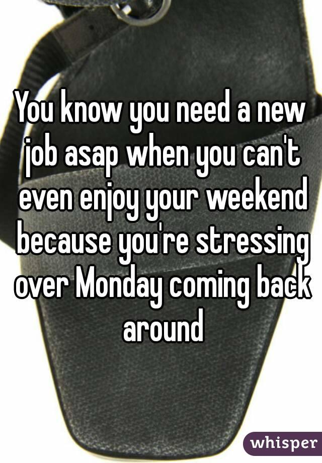 know you need a new job asap when you can't even enjoy your ...