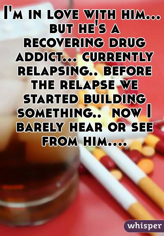 im dating a recovering drug addict Wondering if you should go forward with a relationship when you just found out the person is a former drug addict  truth about dating a recovering addict.