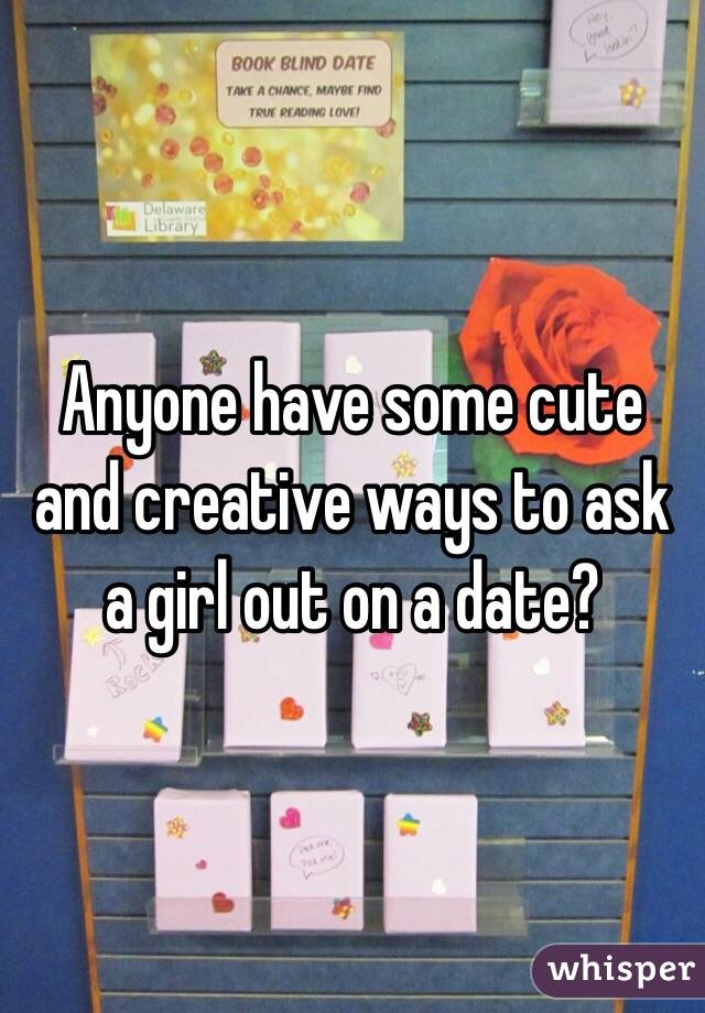 Creative ways to ask a girl out online dating