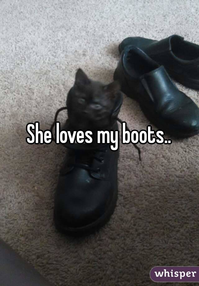 She loves my boots..