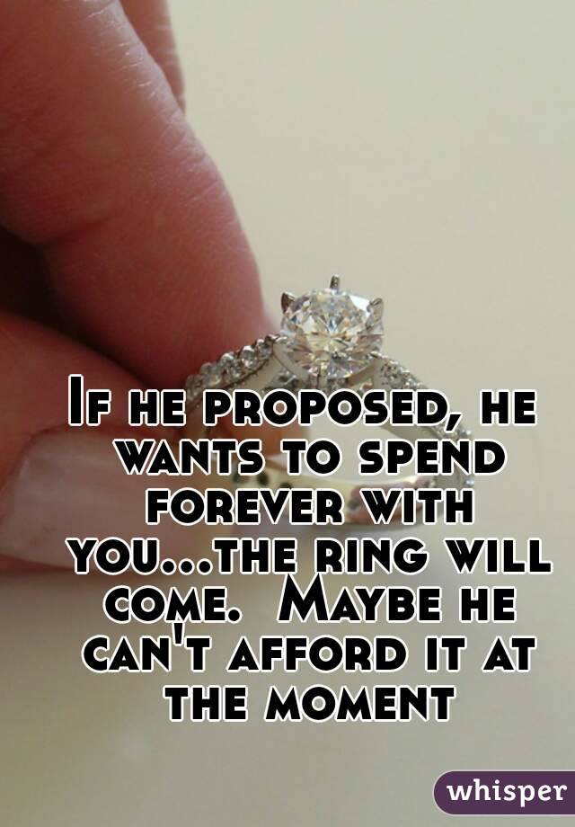 He Proposed He Wants To Spend Forever With Youe Ring Will Come