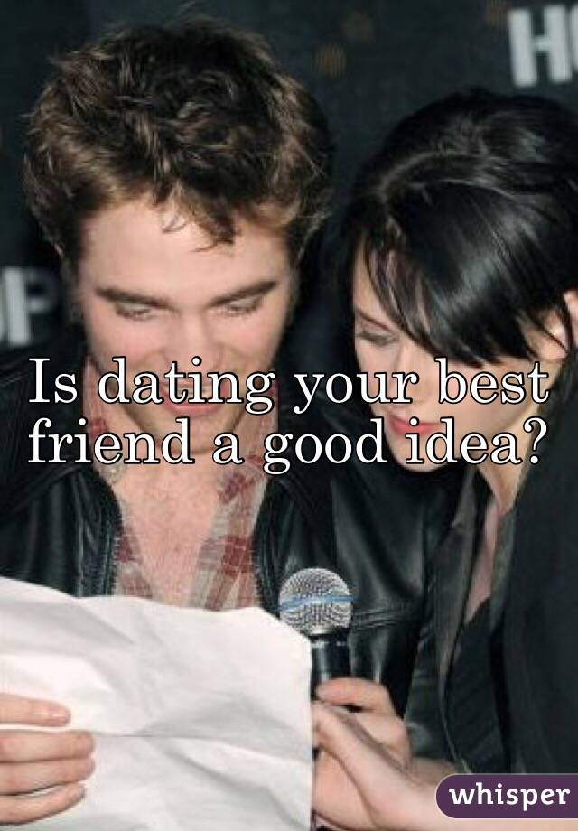 dating best friend good idea May 8 the best and worst of dating profile headlines 27 examples of good and unique(ish) dating spell check is your friend starting to get it use a dating.