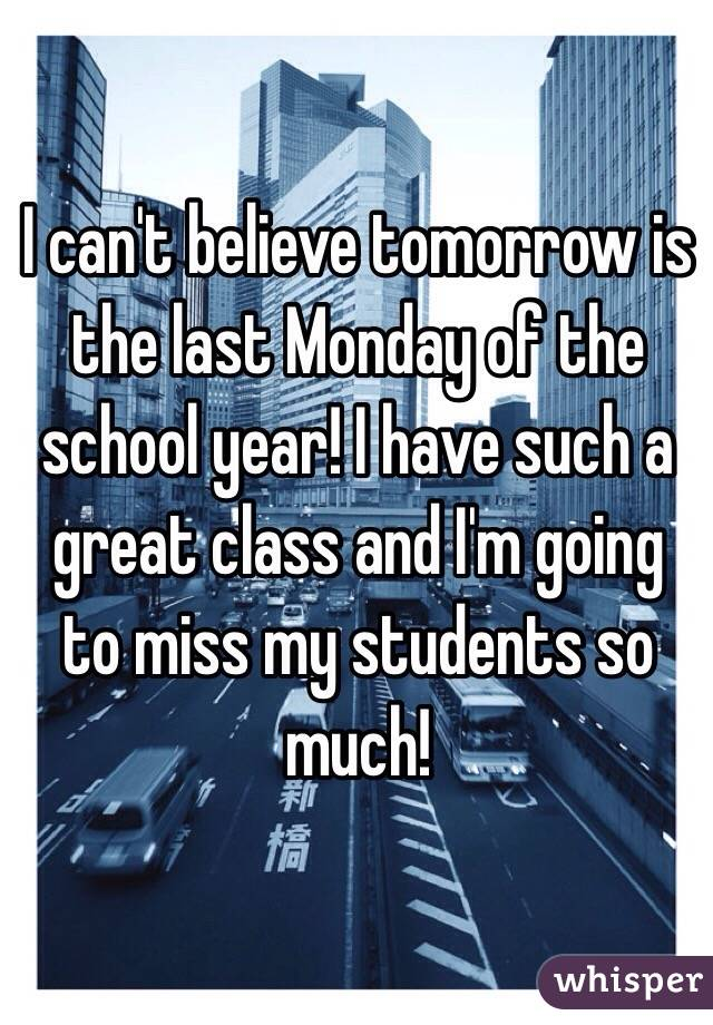 I can't believe tomorrow is the last Monday of the school year! I have such a great class and I'm going to miss my students so much!