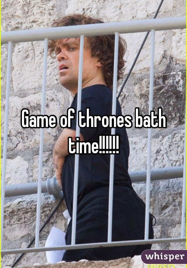 Game Of Thrones Bath Time