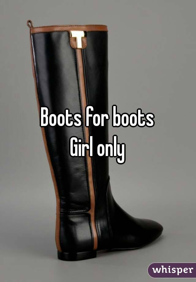 Boots for boots Girl only