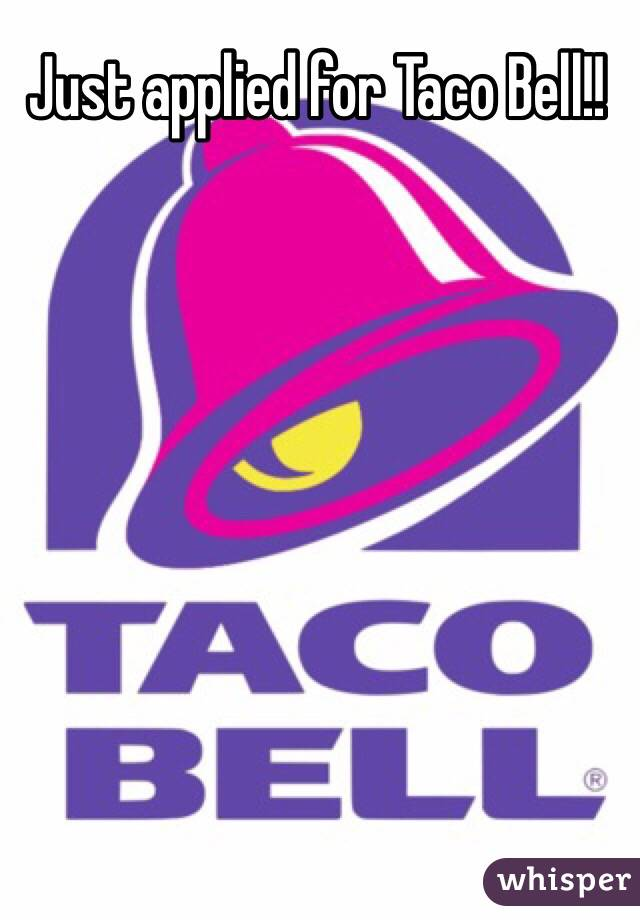 Just applied for Taco Bell!!