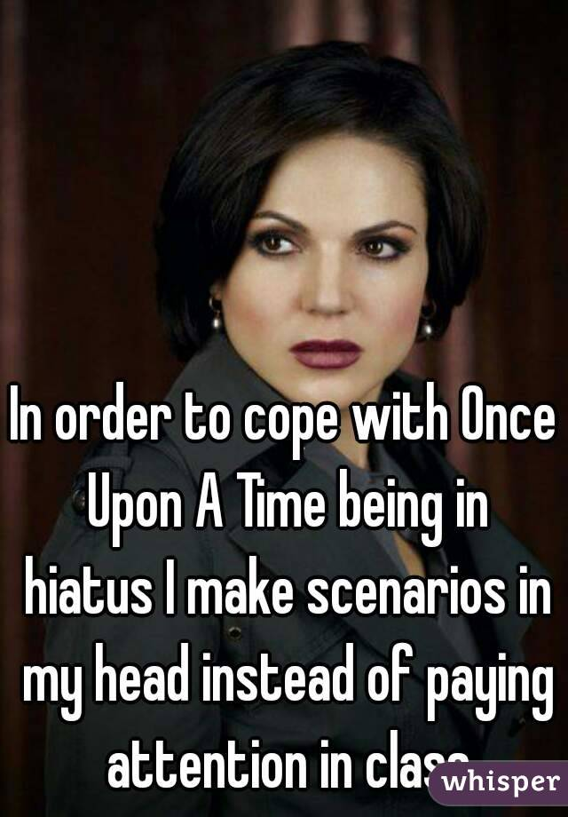 In order to cope with Once Upon A Time being in hiatus I make scenarios in my head instead of paying attention in class
