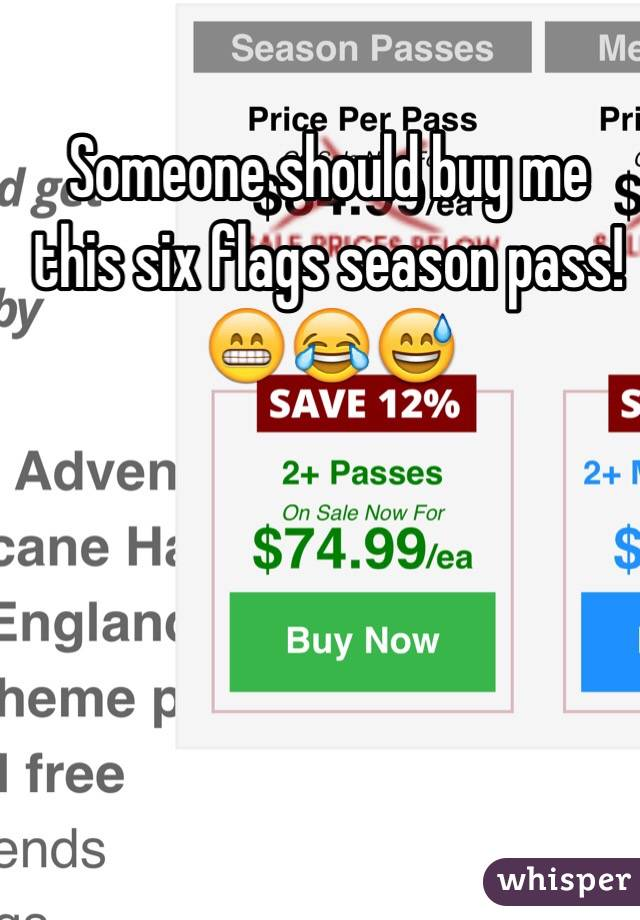 Someone should buy me this six flags season pass! 😁😂😅