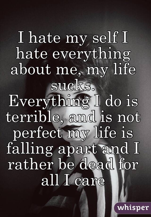 my life sucks My life sucks,i hate who i have becomei'm lonely,bored with life,i feel hopeless, helpless and lost i lost everything that mean so much to me,now i want to suicide.