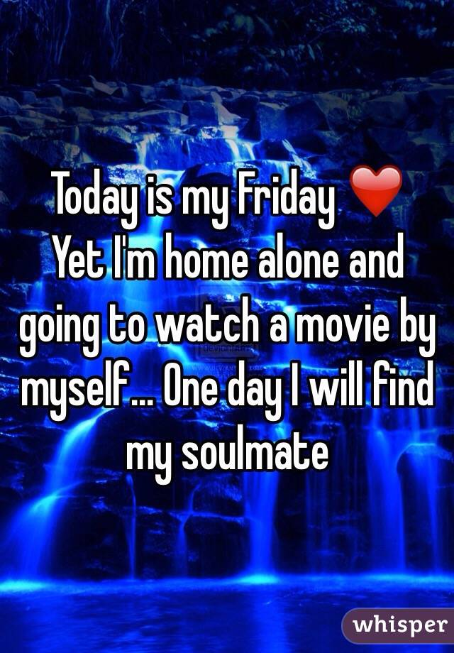 Today is my Friday ❤️ Yet I'm home alone and going to watch a movie by myself... One day I will find my soulmate