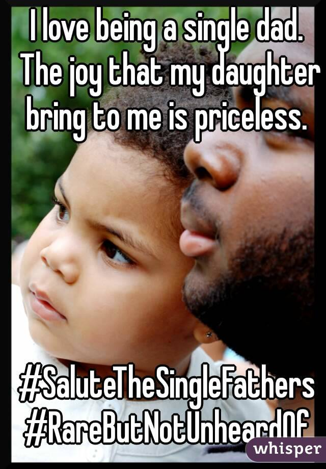 I love being a single dad. The joy that my daughter bring to me is priceless.       #SaluteTheSingleFathers #RareButNotUnheardOf