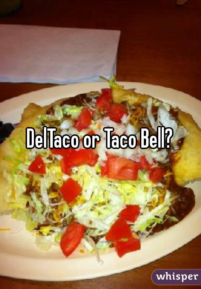 DelTaco or Taco Bell?
