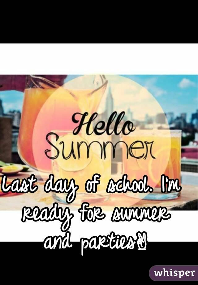 Last day of school. I'm ready for summer and parties✌