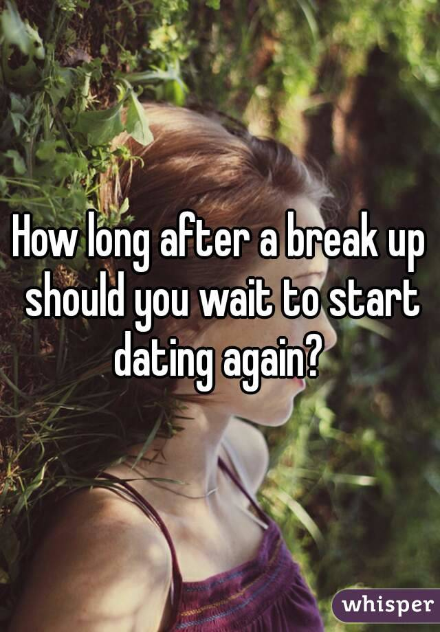 Coming to when to start dating after a breakup.
