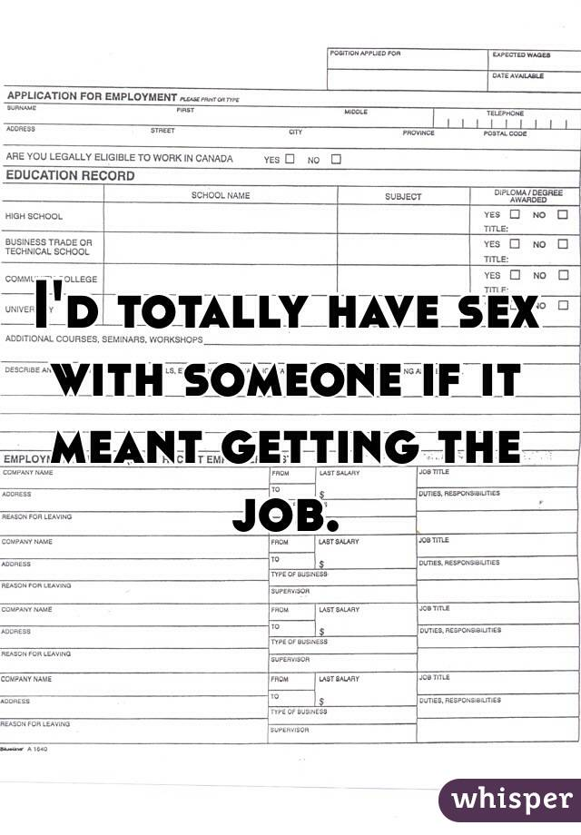 I'd totally have sex with someone if it meant getting the job.