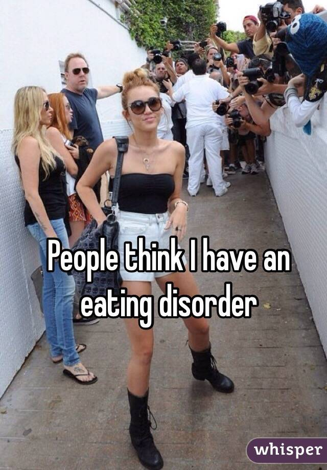 People think I have an eating disorder