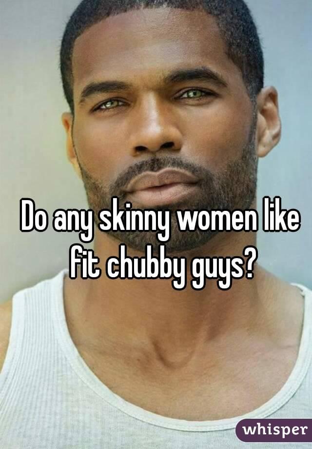 Do women like chubby men
