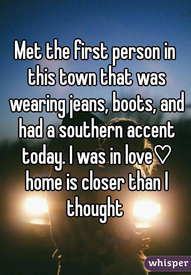 Met the first person in this town that was wearing jeans, boots, and had a southern accent today. I was in love♡ home is closer than I thought