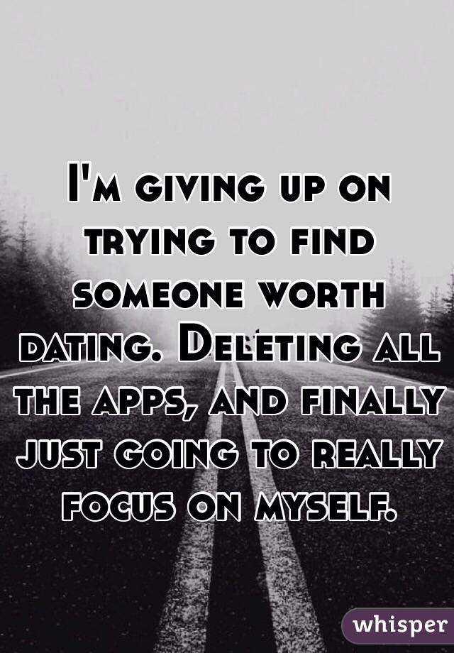 finally up on I given dating have