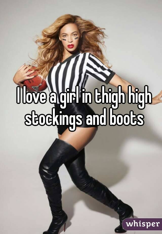 I love a girl in thigh high stockings and boots