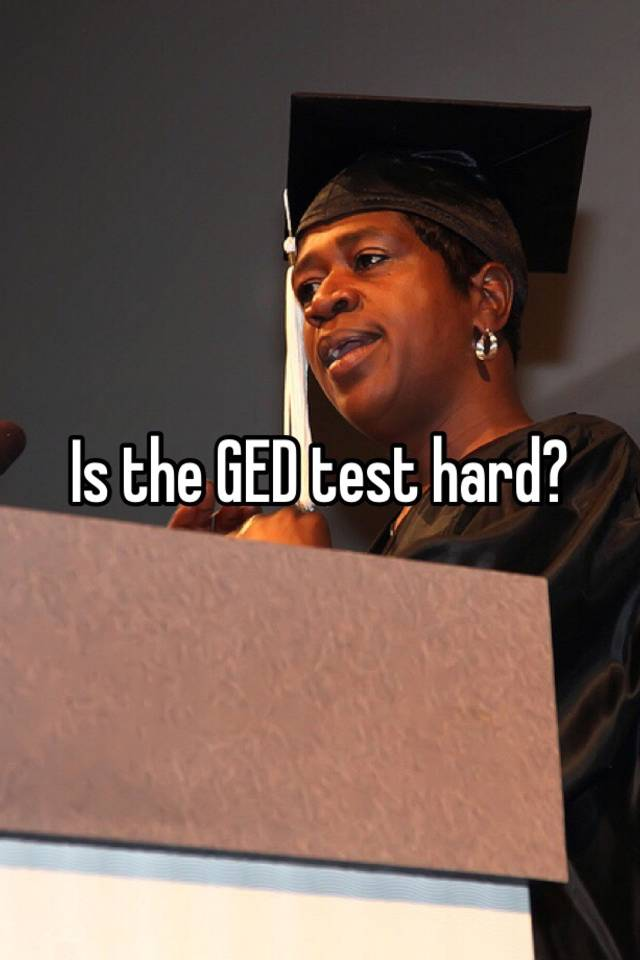 Is the GED test all that hard?