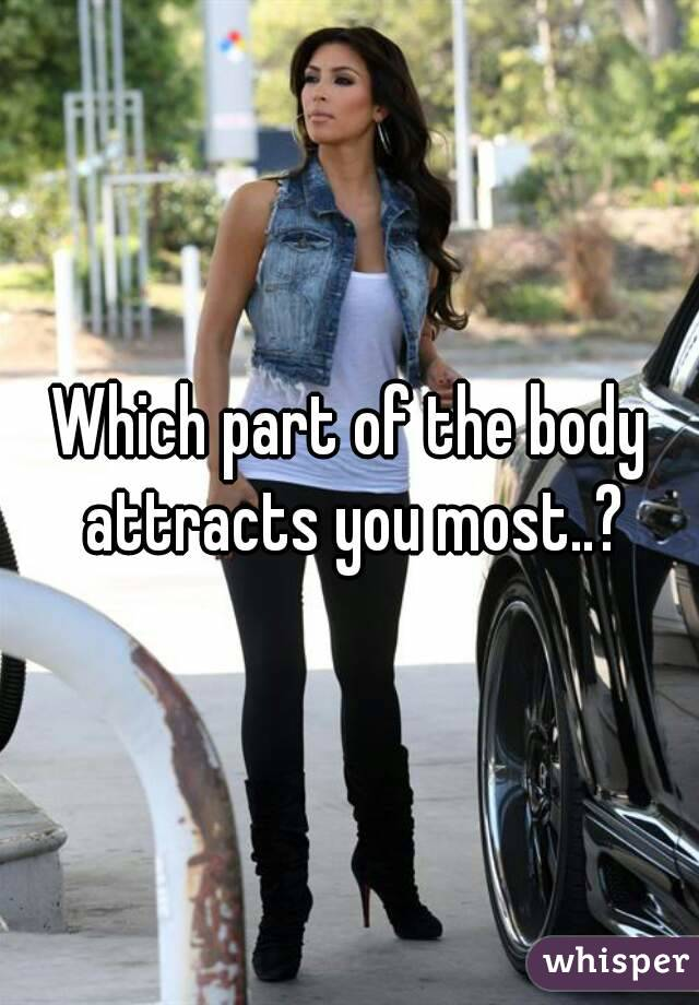 Which part of the body attracts you most..?