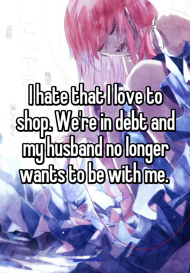I hate that I love to shop. We