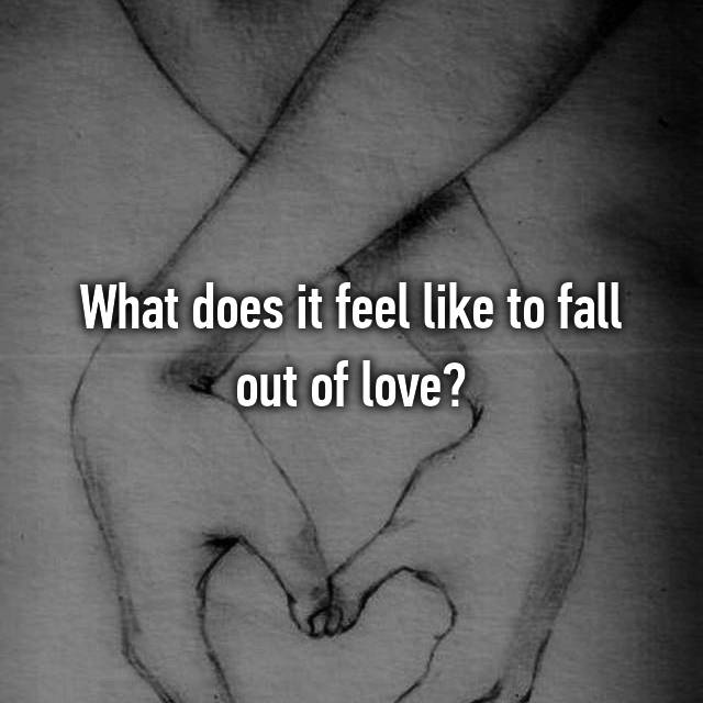 What does it feel like to fall out of love?