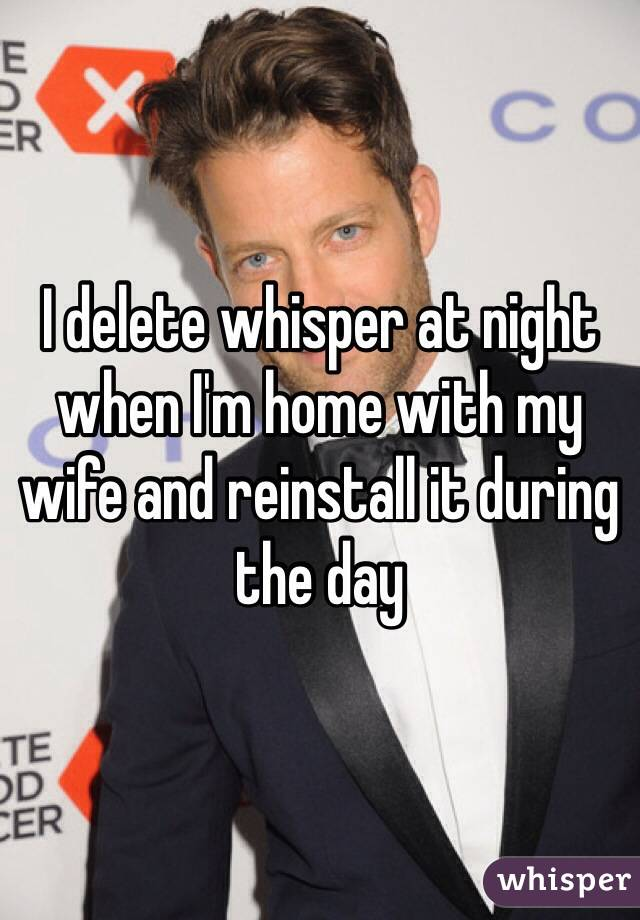 I delete whisper at night when I'm home with my wife and reinstall it during the day