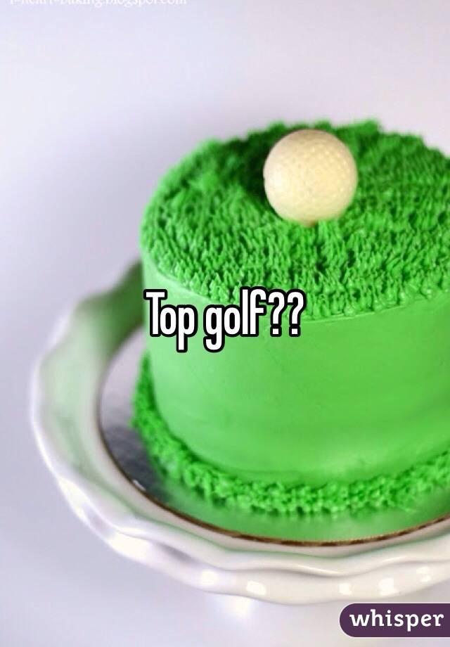 Top golf??
