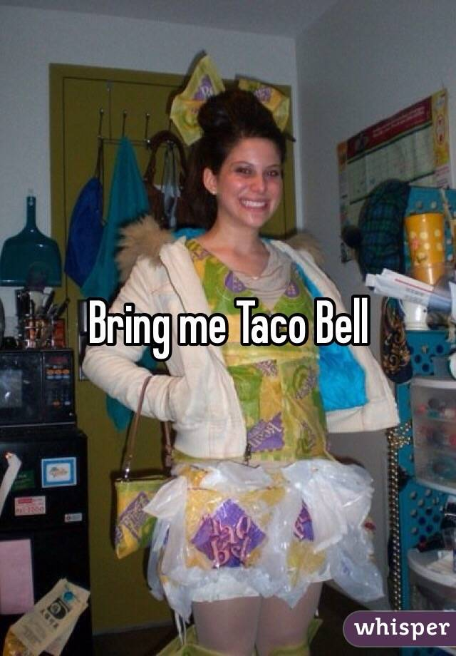 Bring me Taco Bell