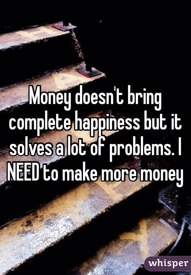 Money Doesn't Bring Happiness Debate Money Doesn't Bring Complete