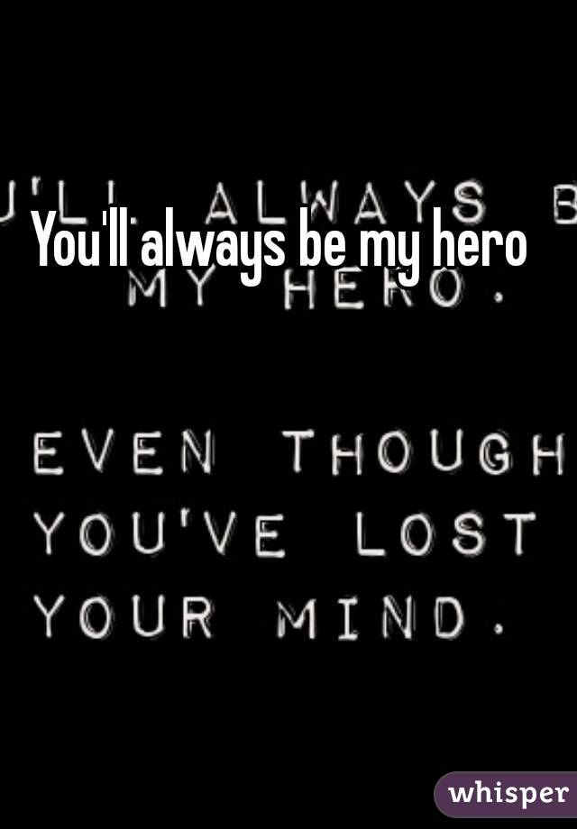 You'll always be my hero