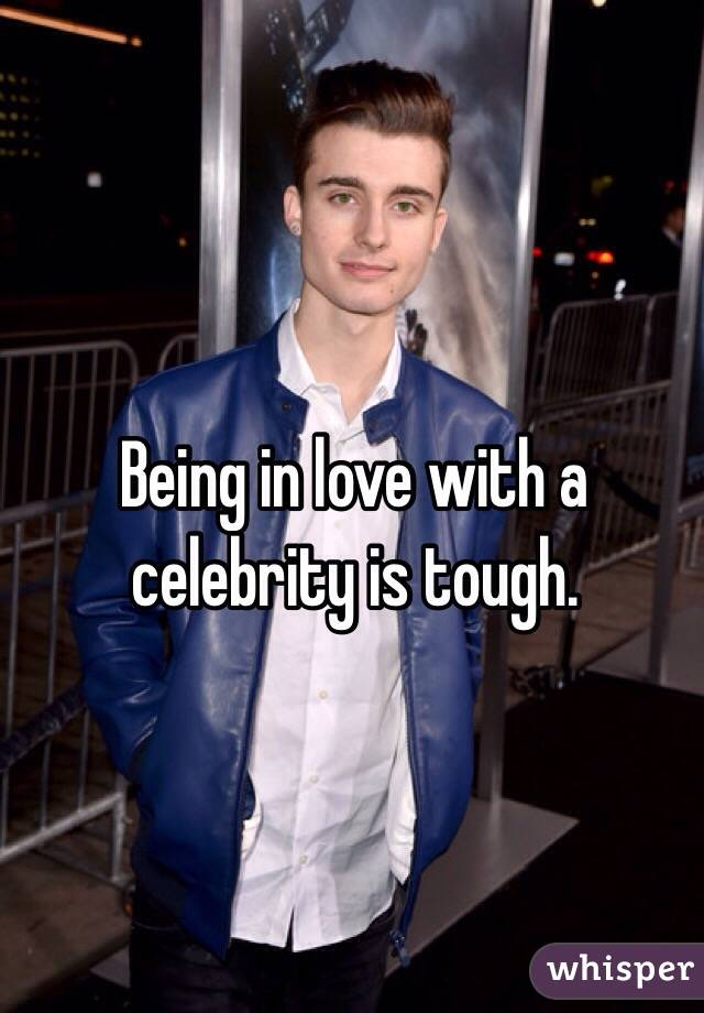 Being in love with a celebrity is tough.