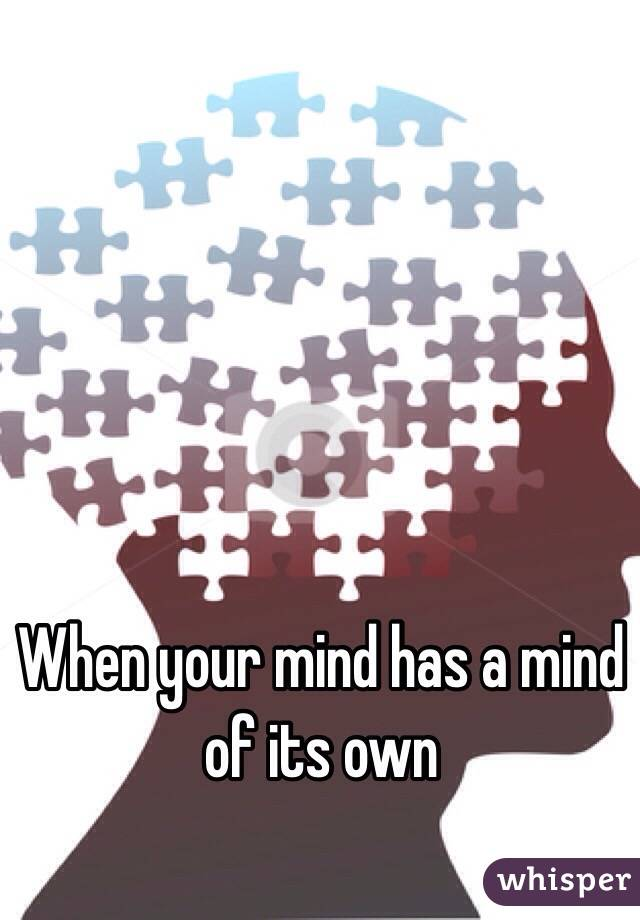 When your mind has a mind of its own