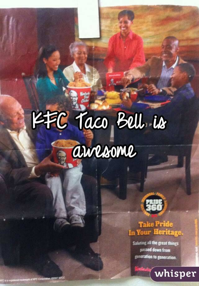 KFC Taco Bell is awesome