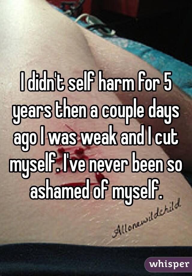 I've been harming myself?