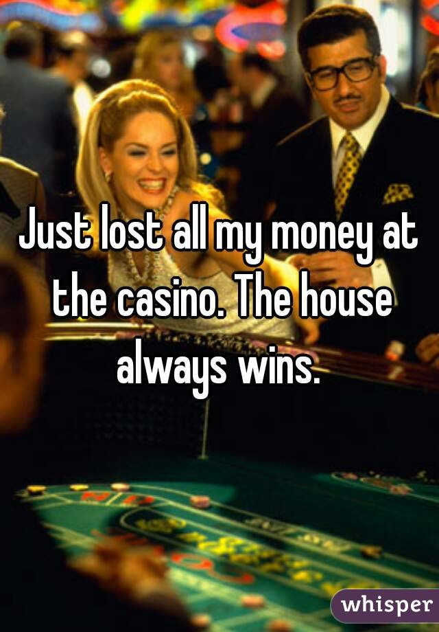 Casino always wins for and against gambling