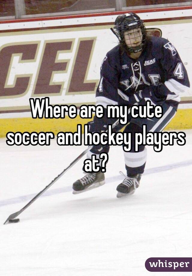 Where are my cute soccer and hockey players at?