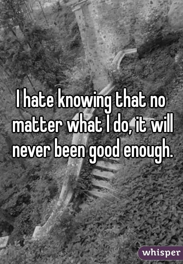 Never Been Good Enough Never Been Good Enough