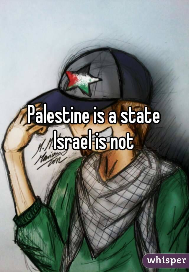 Palestine is a state Israel is not