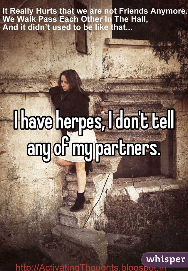 I have herpes, I don't tell any of my partners.