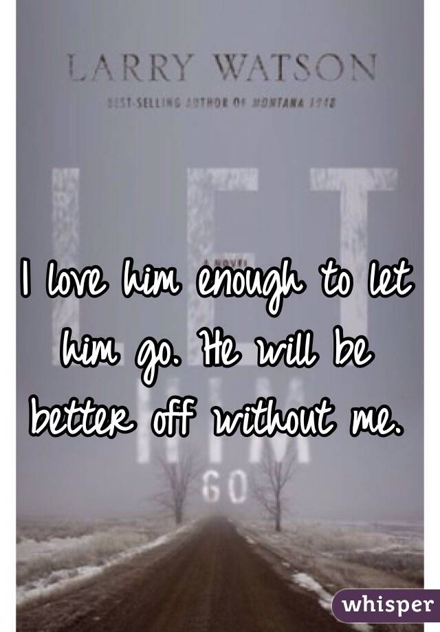 Let Him go i Love Him Enough to Let Him