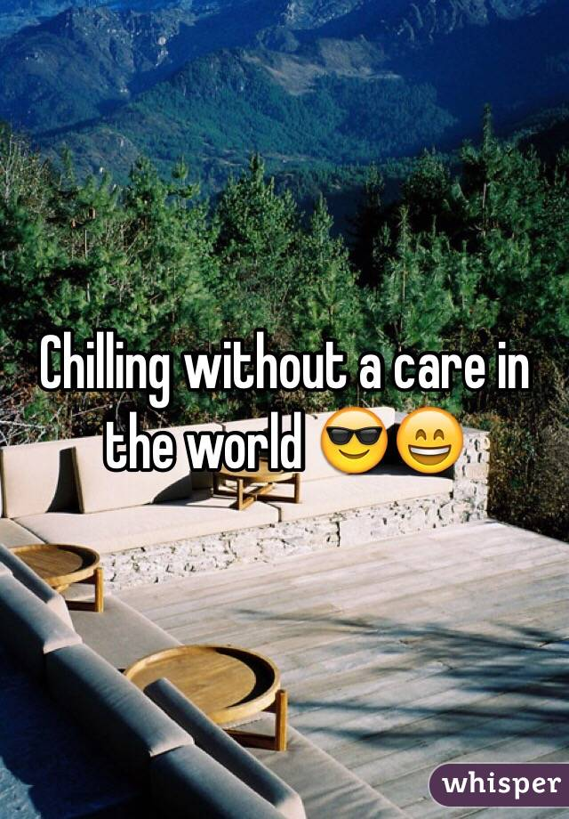 Chilling without a care in the world 😎😄